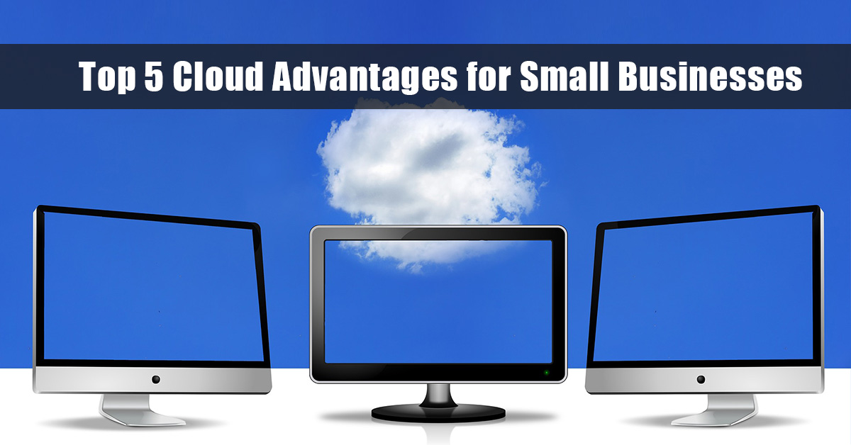 Top 5 Cloud Advantages for Small Businesses