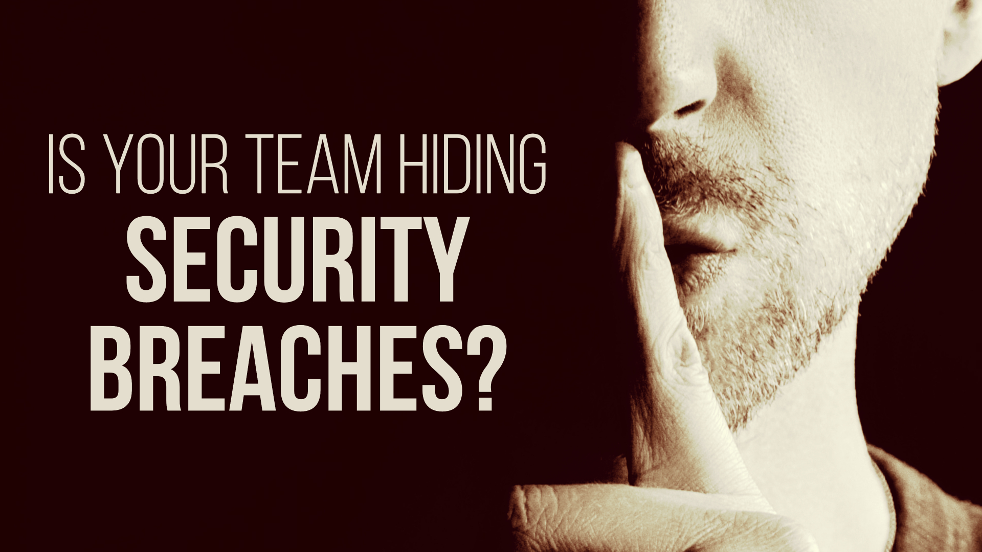 Is your team hiding security breaches?