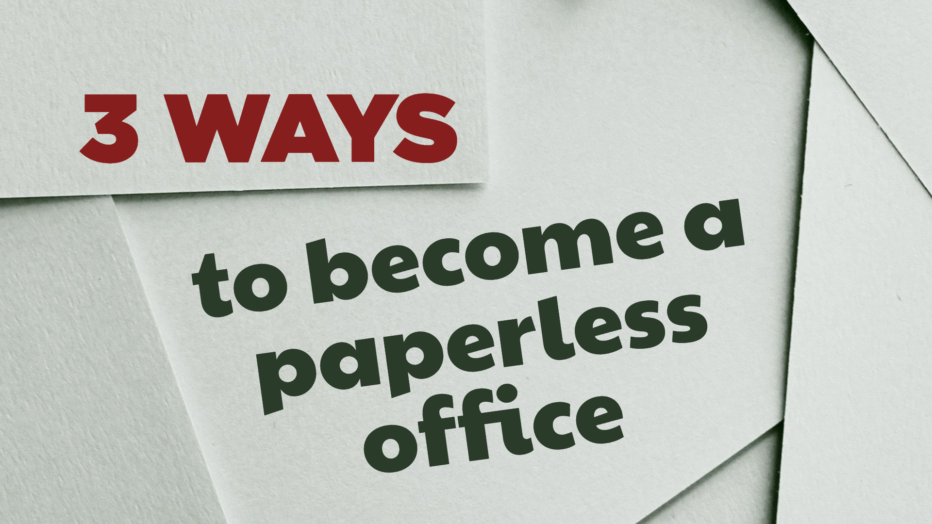 3 ways to become a paperless office